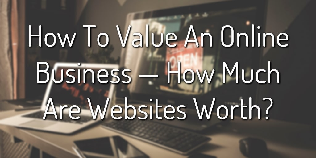 How To Value An Online Business — How Much Are Websites Worth