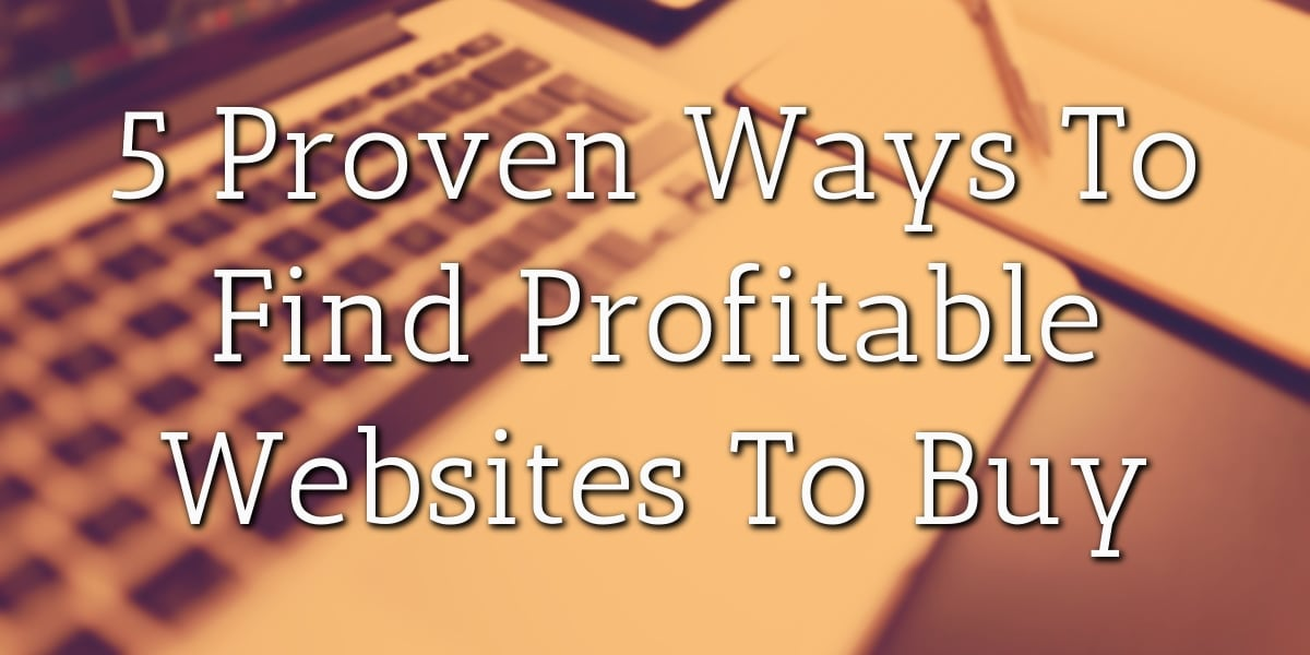 5 Proven Ways to Find Profitable Websites to Buy