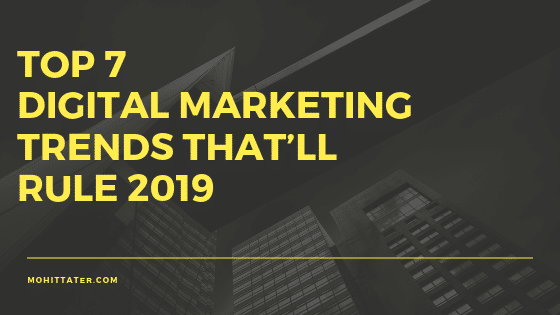 Top 7 Digital Marketing Trends That'll Rule 2019