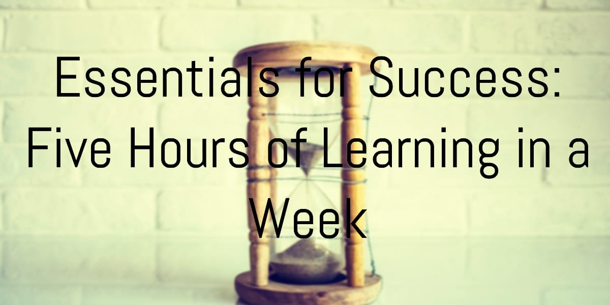 Essentials for Success Five Hours of Learning in a Week