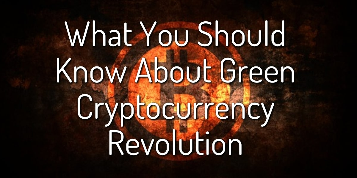 What You Should Know About Green Cryptocurrency Revolution